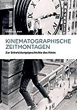 Kinematographische Zeitmontagen: Zur Entwicklungsgeschichte des Kinos (Marburger Schriften zur Medienforschung 47)