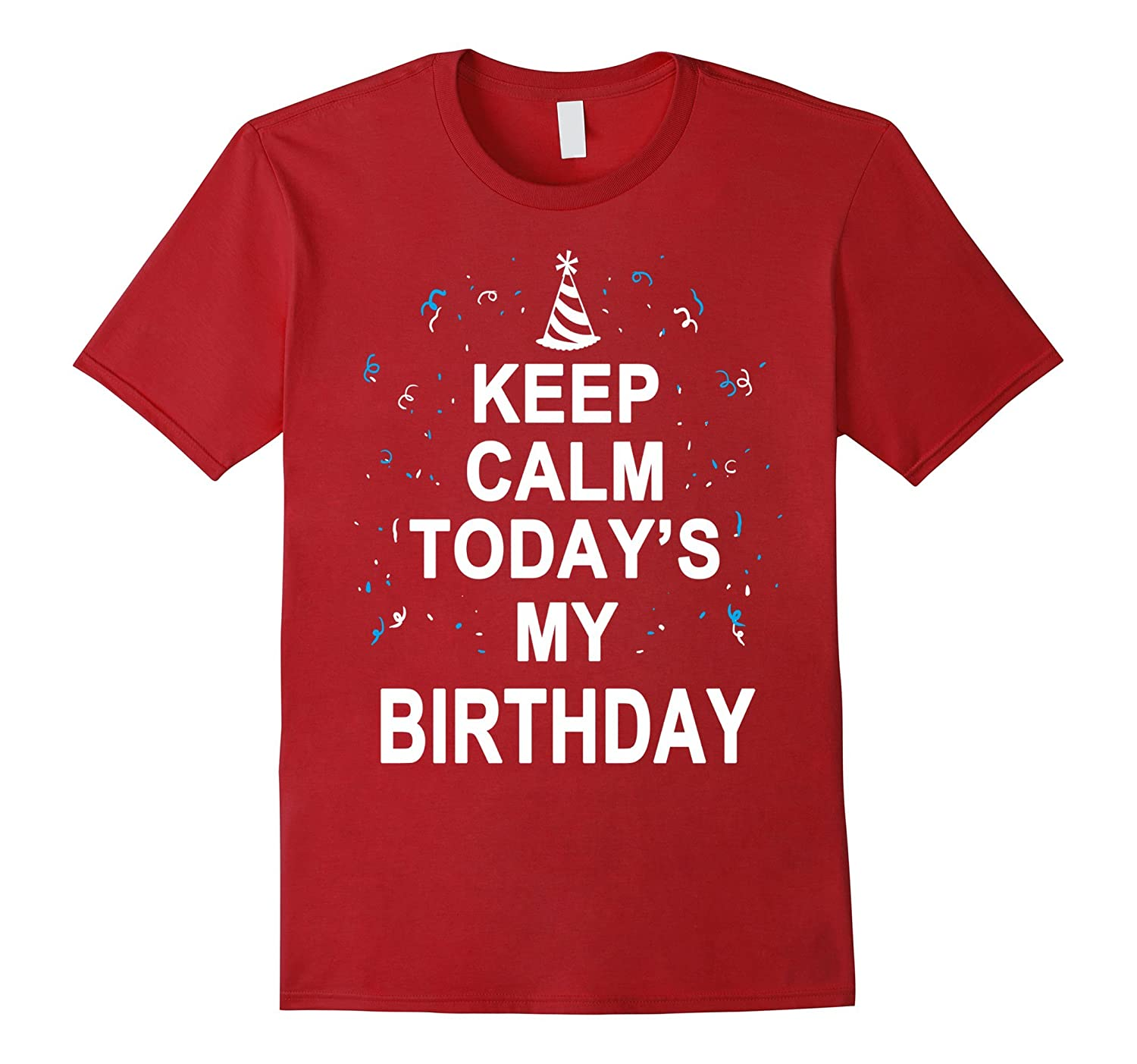 Keep Calm Todays My Birthday T Shirt Adult Boy Girl Gift RT