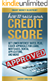 How to Raise Your Credit Score: Move to financial first class and have lenders beg for your business! (Smart Money Blueprint Book 2)