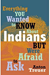 Everything You Wanted to Know About Indians But Were Afraid to Ask Kindle Edition