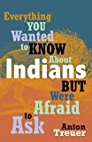 Everything You Wanted to Know About Indians But Were Afraid