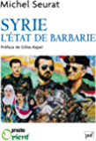 Syrie, l'État de barbarie