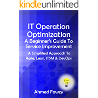 IT Operation Optimization - A Beginner's Guide To Service Improvement: A Simplified Approach To Agile, Lean, ITSM & DevOps
