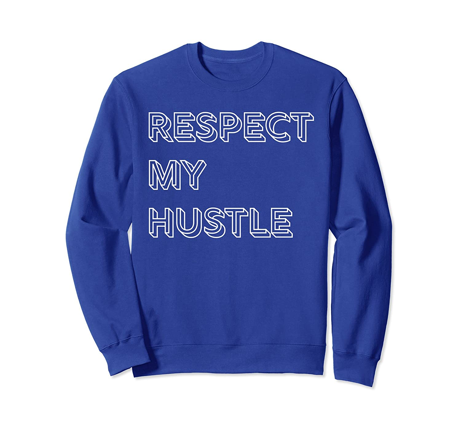 Respect My Hustle Sweatshirt-mt