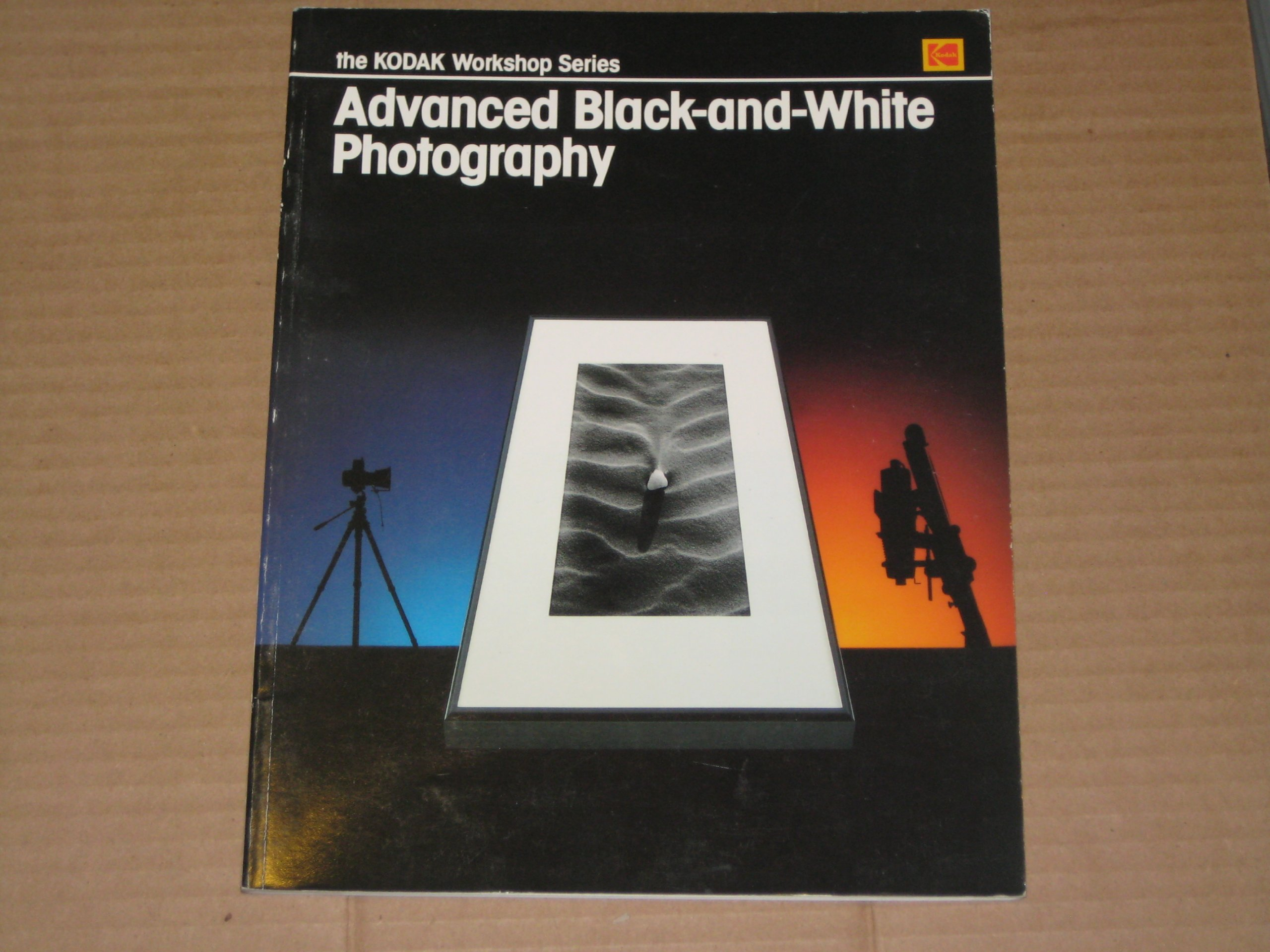 Advanced Black and White Photography (Kodak Workshop Series) Paperback – December, 1988