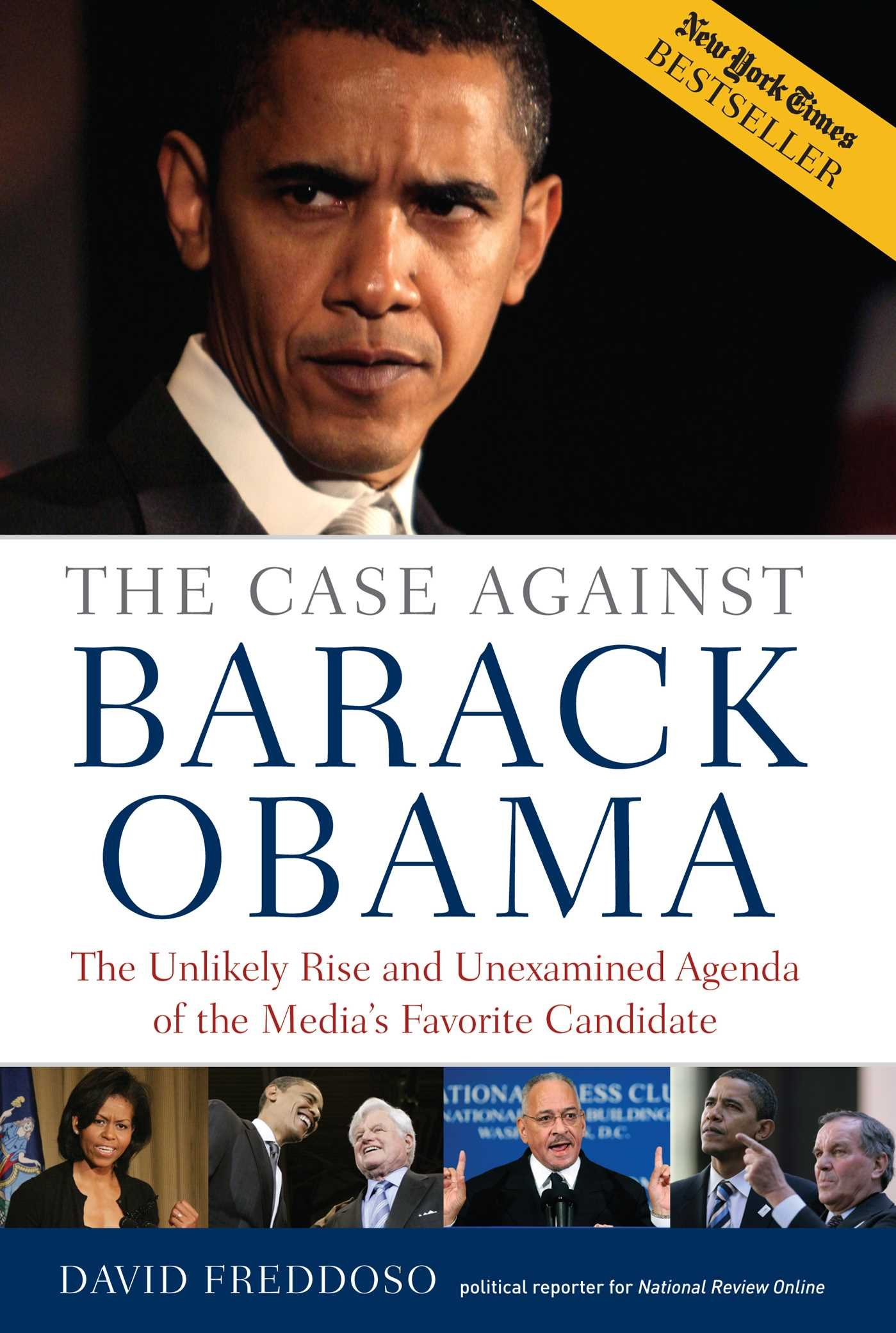 The Case Against Barack Obama The Unlikely Rise And Unexamined Agenda Of The Media S Favorite Candidate Freddoso David 9781596985667 Amazon Com Books