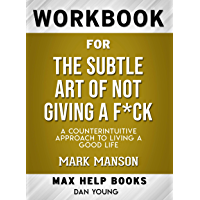 Workbook for The Subtle Art of Not Giving a F*ck: A Counterintuitive Approach to Living a Good Life (Max-Help Books) (English Edition)