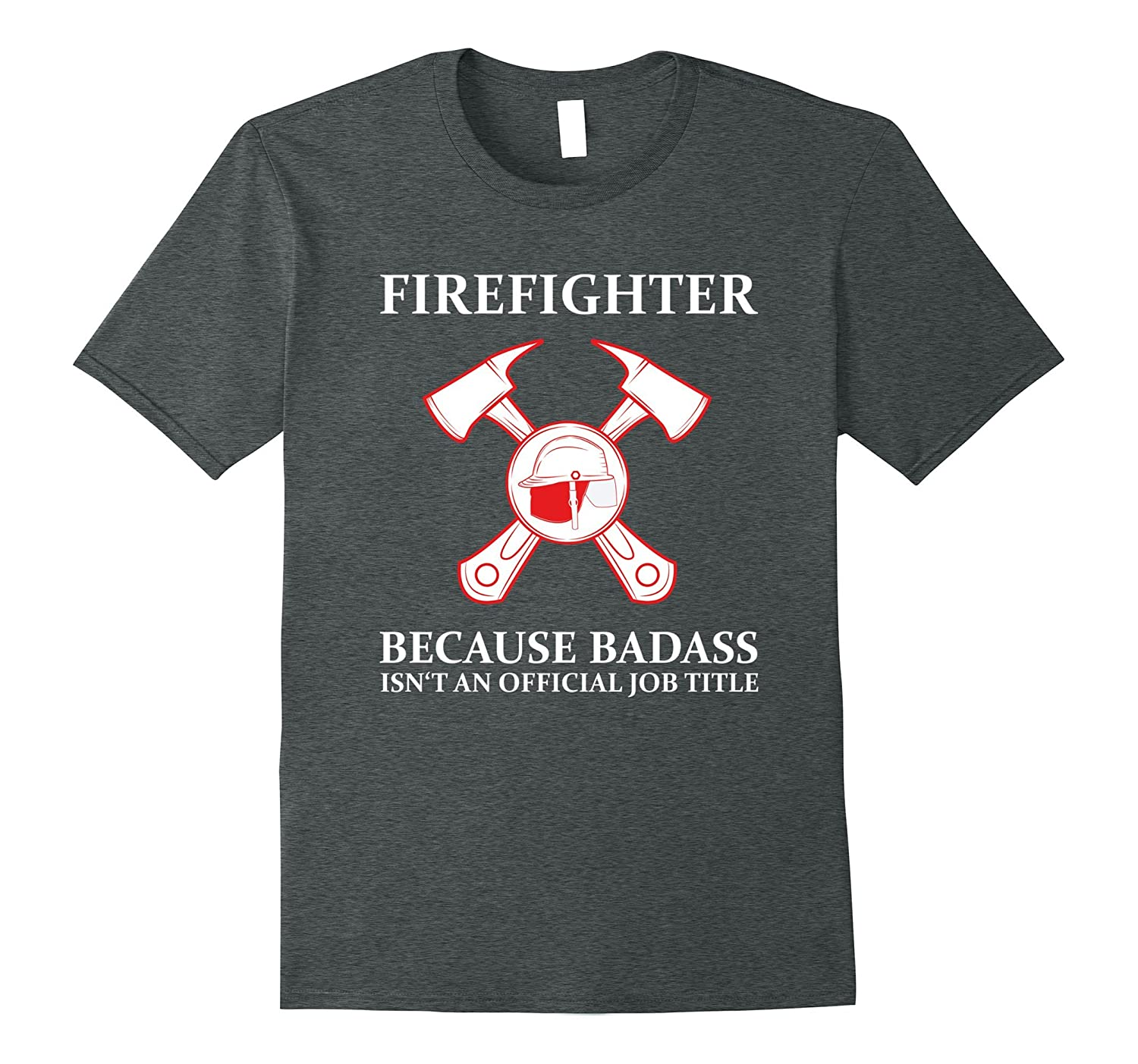c14a57878 Funny Firefighter T-Shirt Badass Isnt An Official Job Title-TJ ...