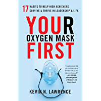 Your Oxygen Mask First: 17 Habits to Help High Achievers Survive & Thrive in Leadership & Life (English Edition)