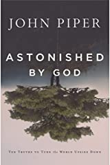 Astonished by God: Ten Truths to Turn the World Upside Down Kindle Edition