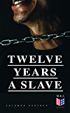 Twelve Years a Slave: A Narrative of a New York Citizen Kidnapped in Washington D.C. and Rescued From a Cotton Plantation Near the Red River in Louisiana