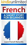 French A Short Story For Beginners: Learn French Naturally