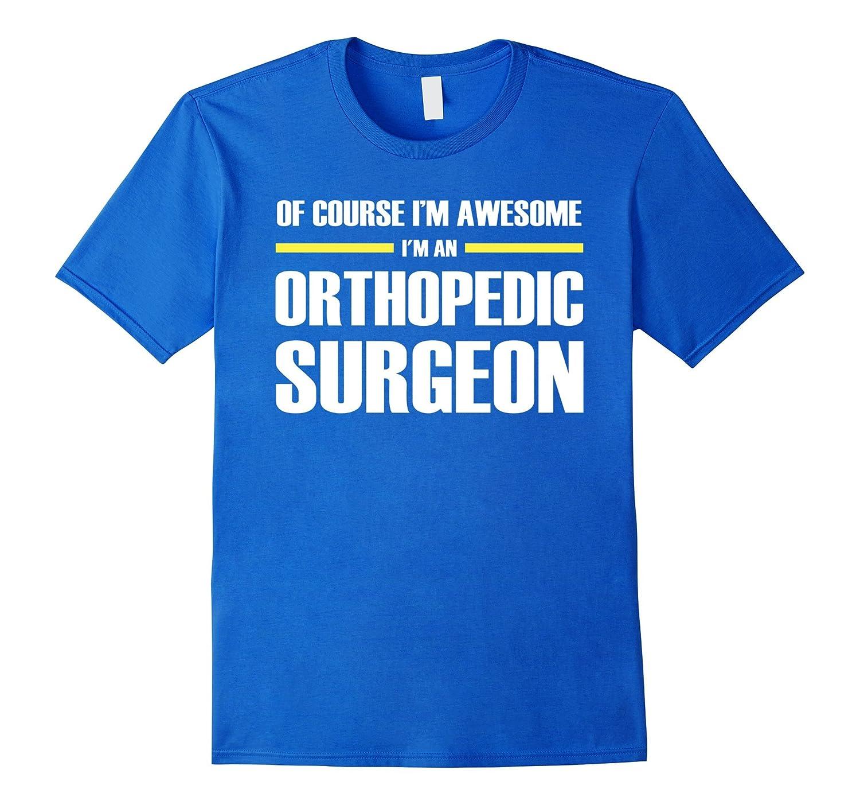 Orthopedic Surgeon Gifts Im Awesome T-Shirt-TD