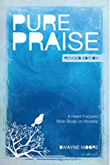 Pure Praise (Revised): A Heart-Focused Bible Study on Worship Kindle Edition
