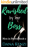 Ravished by Her Boss: Reluctant Rough First Time (Men in Power Book 2)
