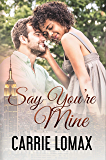 Say You're Mine: Book 3: Olivia & Ronan (Say You Will)