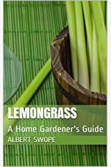 Lemongrass: A Home Gardener's Guide (Backyard Garden Herbs Book 1) Kindle Edition
