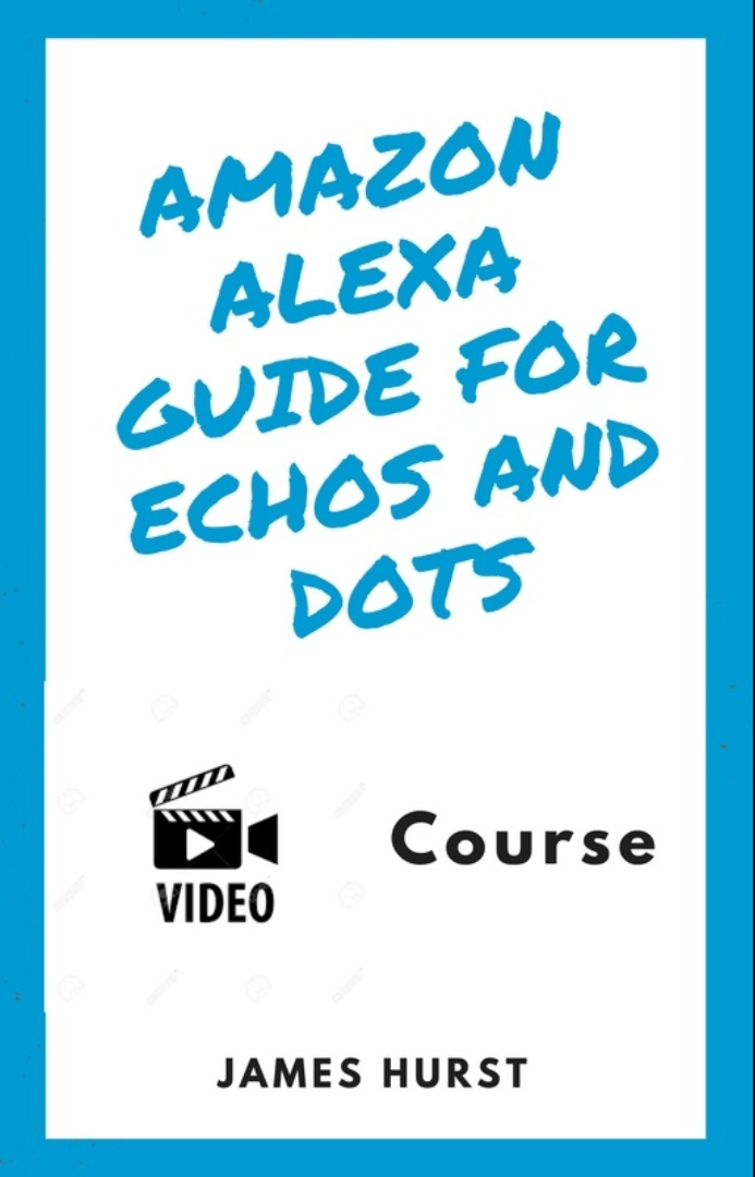 Amazon Alexa Guide for Echos and Dots (Online Course) [Online Code]