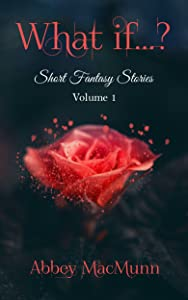 What if...?: Short Fantasy Stories: Volume 1