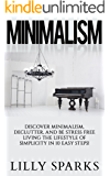 Minimalism: Discover Minimalism, Declutter, And Be Stress Free Living The Lifestyle Of Simplicity In 10 Easy Steps! (How…
