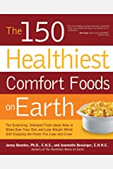 The 150 Healthiest Comfort Foods on Earth: The Surprising, Unbiased Truth About How to Make Over Your Diet and Lose Weight While Still Enjoying (English Edition) eBook Kindle