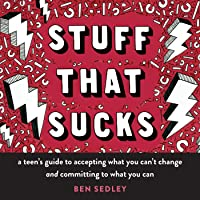 Stuff That Sucks: A Teen's Guide To Accepting