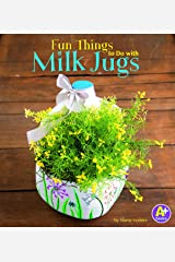 Fun Things to Do with Milk Jugs (10 Things to Do) Library Binding