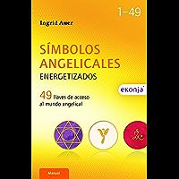 Símbolos angelicales energetizados. 49 llaves de acceso al mundo angelical