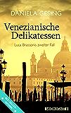 Venezianische Delikatessen: Luca Brassonis zweiter Fall (Ein Luca-Brassoni-Krimi 2)