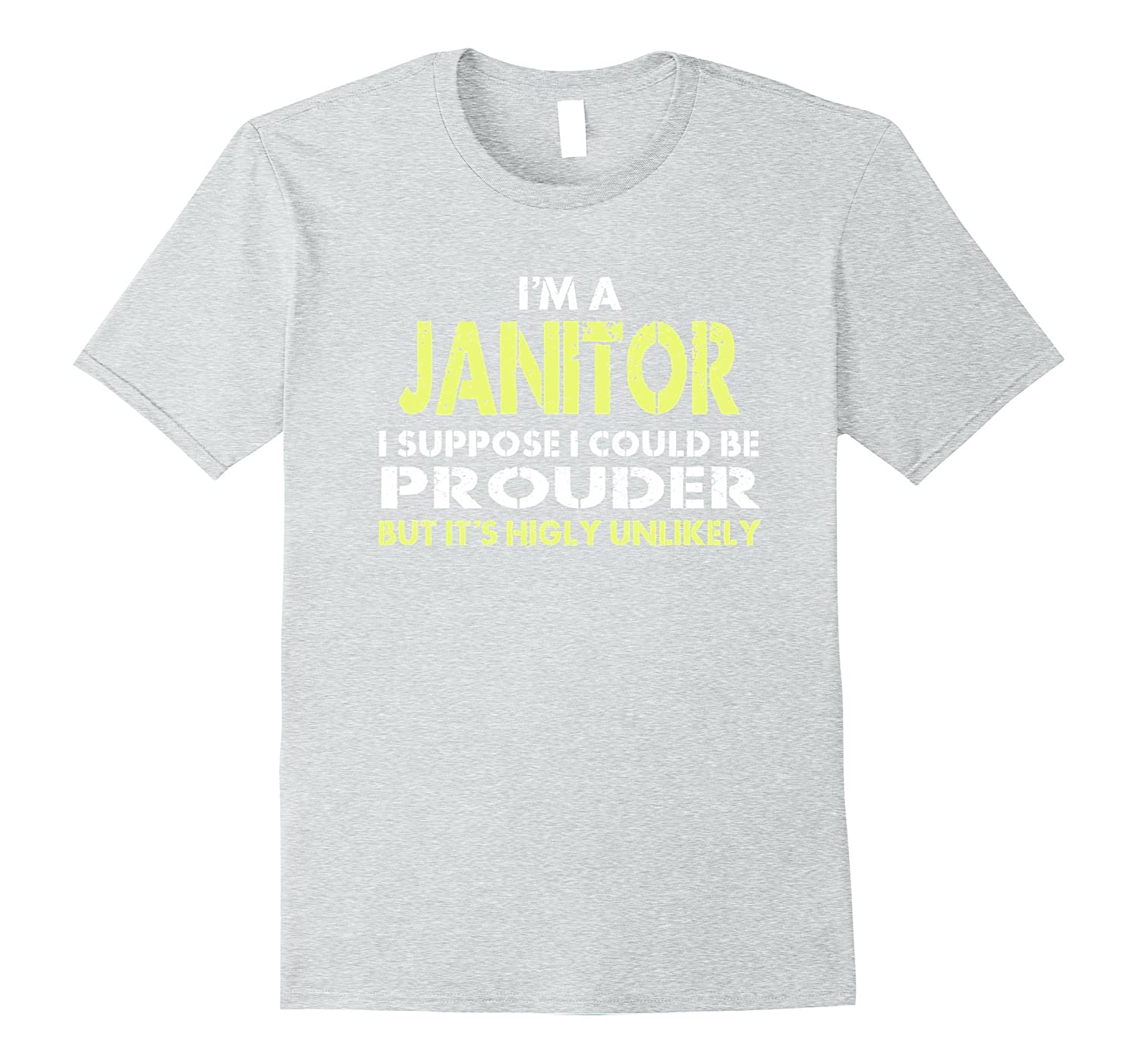 47155786f1 Im A Janitor T-shirt For Men Women Funny Sayings Gift-PL – theteejob