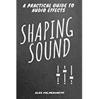 Shaping Sound: A Practical Guide to Audio Effects book cover