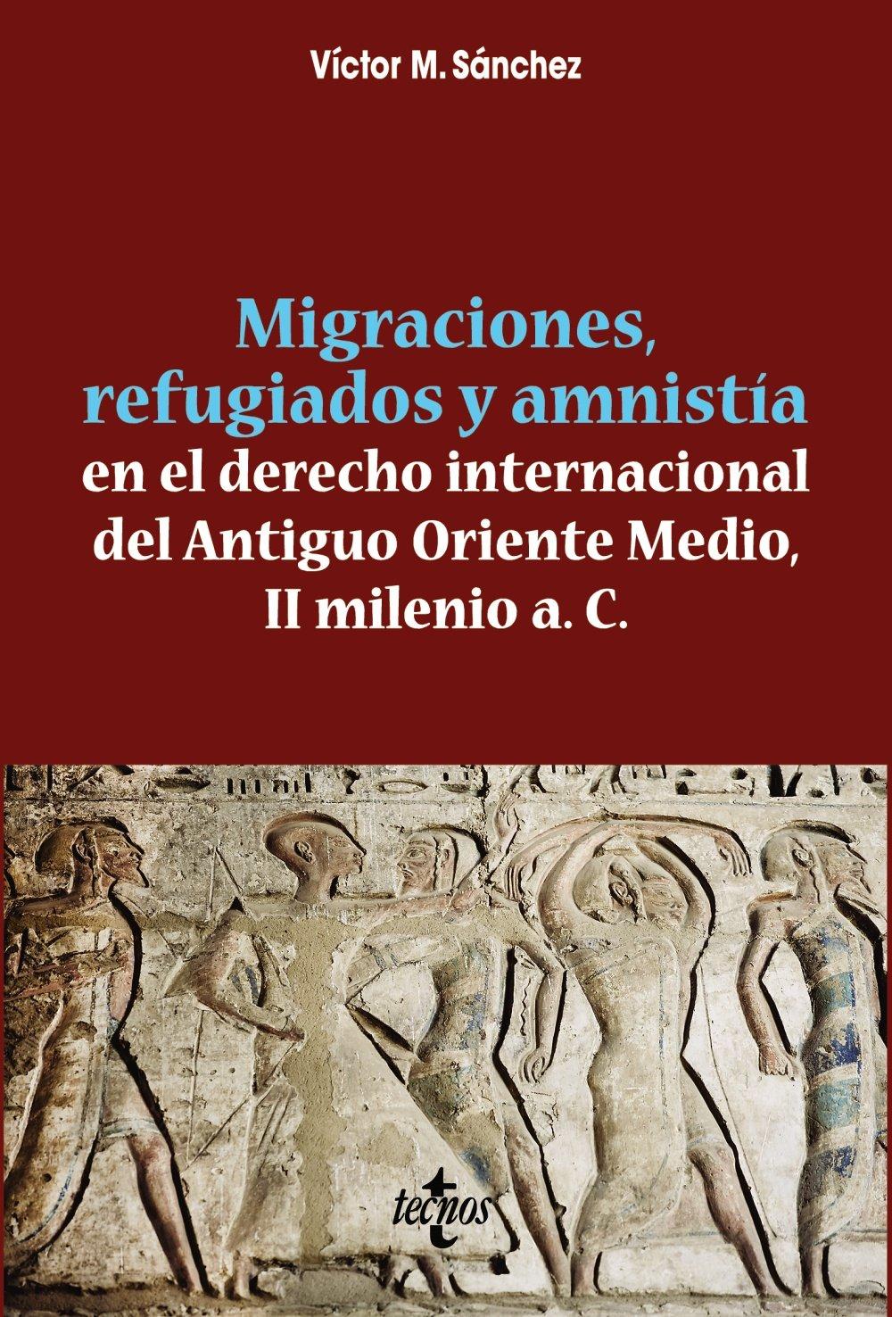 Migraciones, refugiados y amnistia en el derecho internacional del Antiguo Oriente Medio, II Milenio a. C. (Ventana Abierta) Tapa blanda – 29 sep 2016 Víctor M. Sánchez Tecnos 8430968520 JFFD