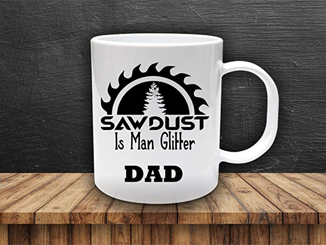1ee4fdf64aa Amazon.com: Sawdust is Man Glitter, Fathers Day Mug, Personalized ...