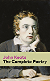 The Complete Poetry: Ode on a Grecian Urn + Ode to a Nightingale + Hyperion + Endymion + The Eve of St. Agnes + Isabella + Ode to Psyche + Lamia + Sonnets ... of the most beloved English Romantic poets
