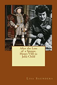 After the Loss of a Spouse: From Henry VIII to Julia Child