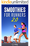 Smoothies For Runners 2.0: 24 More Proven Smoothie Recipes to Take Your Running Performance to the Next Level, Decrease Your Recovery Time and Allow You to Run Injury-Free (Eat To Run)