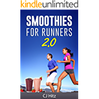 Smoothies For Runners 2.0: 24 More Proven Smoothie Recipes to Take Your Running Performance to the Next Level, Decrease Your Recovery Time and Allow You to Run Injury-Free (Eat To Run Book 2)
