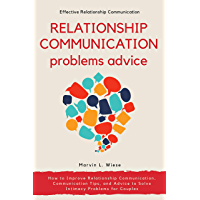Relationship Communication Problems Advice: How to Improve Relationship Communication, Communication Tips, and Advice to Solve Intimacy Problems for Couples (English Edition)