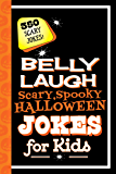 Belly Laugh Scary, Spooky Halloween Jokes for Kids: 350 Scary Jokes!