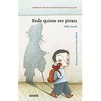 Fede quiere ser pirata (Literatura Infantil (6-11 Años) - Premio Ciudad De Málaga)