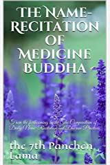 The Name-Recitation of Medicine Buddha: From the forthcoming book, The Compendium of Daily Name-Recitation and Dhārani Practices Kindle Edition