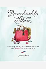 Ramshackle Glam: The New Mom's Haphazard Guide to (Almost) Having It All Kindle Edition