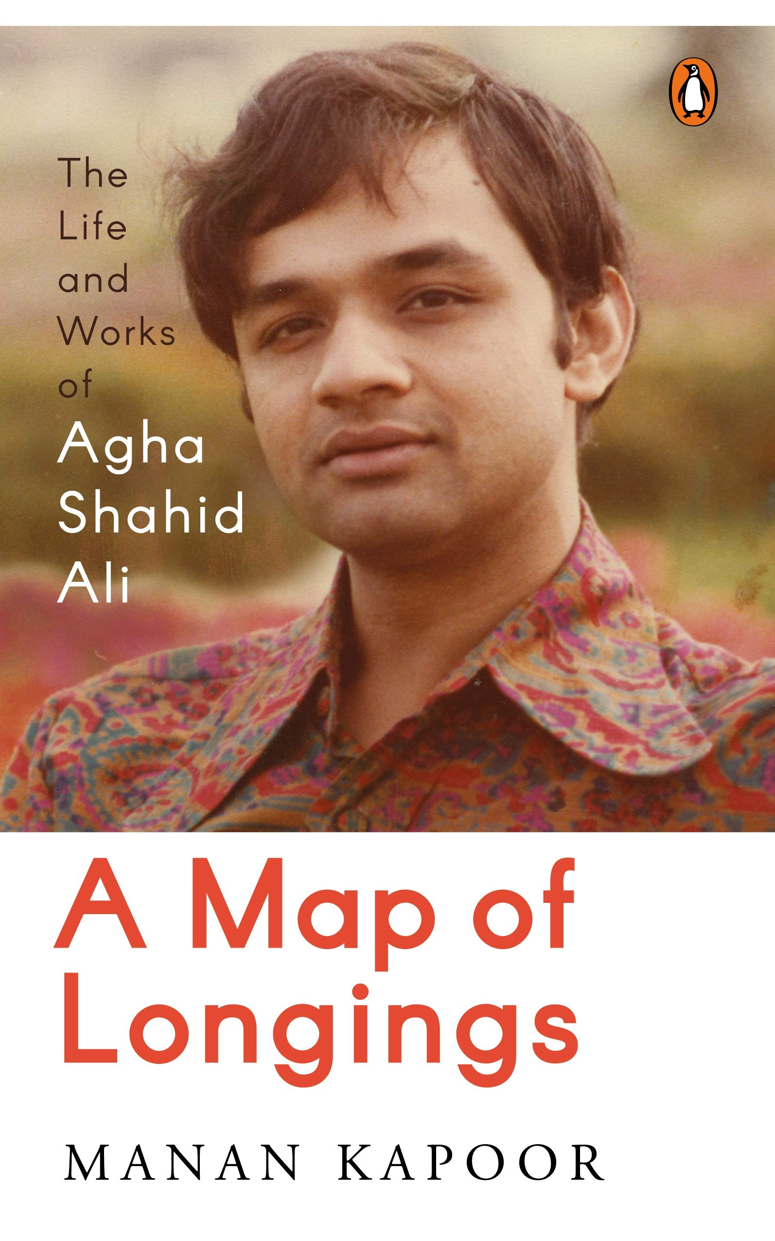 A Map of Longings: Life and Works of Agha Shahid Ali