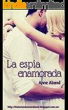 La Espía Enamorada (Spanish Edition)