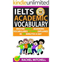 Ielts Academic Vocabulary: Master 3000+ Academic Vocabularies By Topics Explained In 10 Minutes A Day