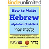 How To Write Hebrew Alphabet (Alef-Bet): Step By Step Guidebook For Beginners (Kids & Adults) Learn How To Write Hebrew Lette