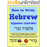 How To Write Hebrew Alphabet (Alef-Bet): Step By Step Guidebook For Beginners (Kids & Adults) Learn How To Write Hebrew…