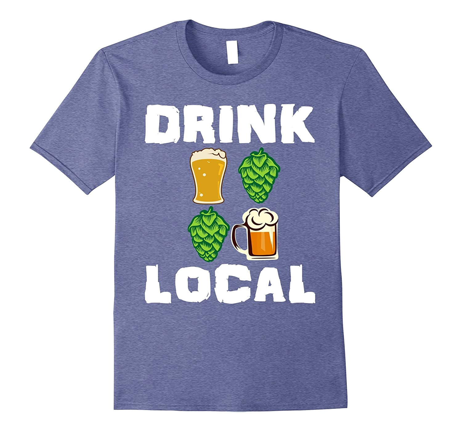 Drink Local Funny Craft Beer IPA Drinking Drunk Local TShirt-Vaci