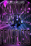 Powerless (Mortal Monsters Book 2)