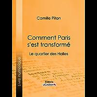 Comment Paris s'est transformé: Topographie, moeurs, usages, origines de la haute bourgeoisie parisienne : le quartier des Halles (French Edition)